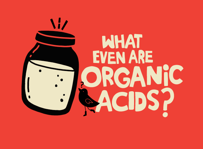 What the heck are organic acids?