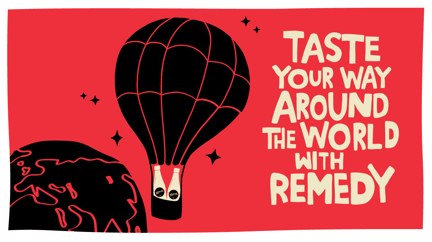 Taste your way around the world with Remedy.